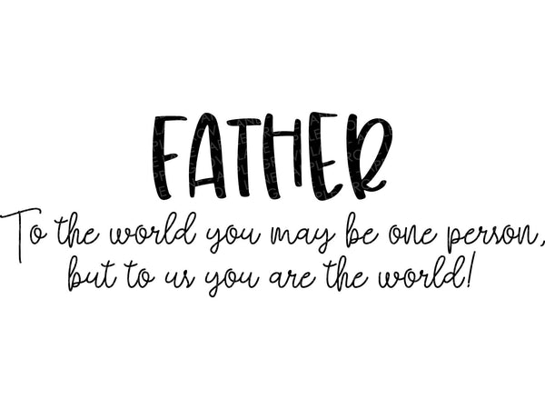Fathers Day Svg - Father Svg - Dad Svg - To the World You May Be SVG - Gift for Dad - Father's Day Card Svg - You Are the World Svg