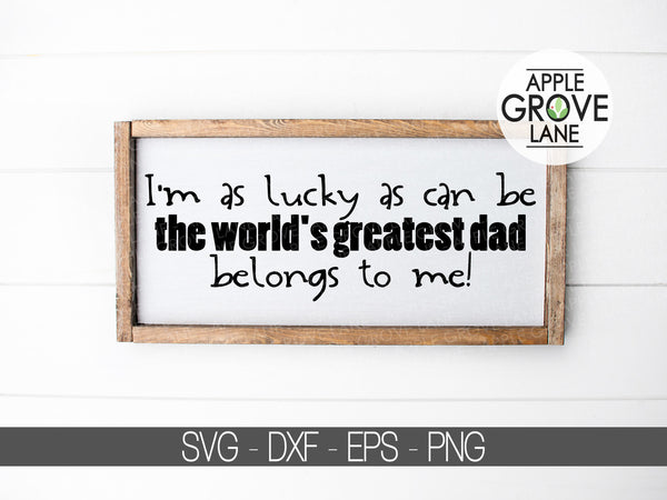 Father's Day Svg - Dad Svg - Greatest Dad Svg - Lucky As Can Be SVG - Kids Father's Day Svg - Kids Shirt Svg - Father Svg - Svg Eps Png Dxf