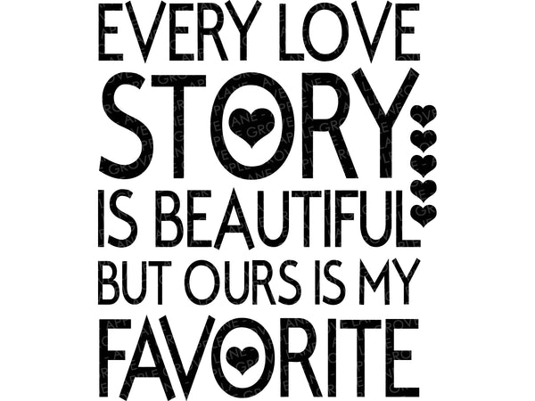 Every Love Story SVG - Wedding Svg - Marriage Svg - Love Svg - Every Story Svg - Ours is My Favorite SVG - Beautiful Story Svg Eps Dxf Png