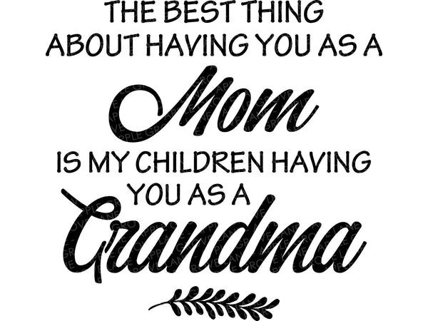 Grandma Svg - Mother's Day Svg - Best Thing Svg - Having you as Mom SVG - Mom Svg - Mother Svg - Grandmother Svg - Svg Eps Dxf Png