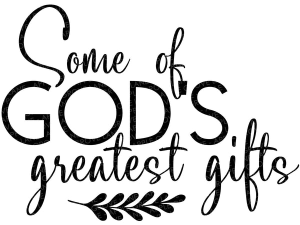 God's Greatest Gifts SVG - Children Svg - Blessings Svg - Family Svg - Unanswered Prayers Svg - Memories Svg - Svg Eps Png Dxf