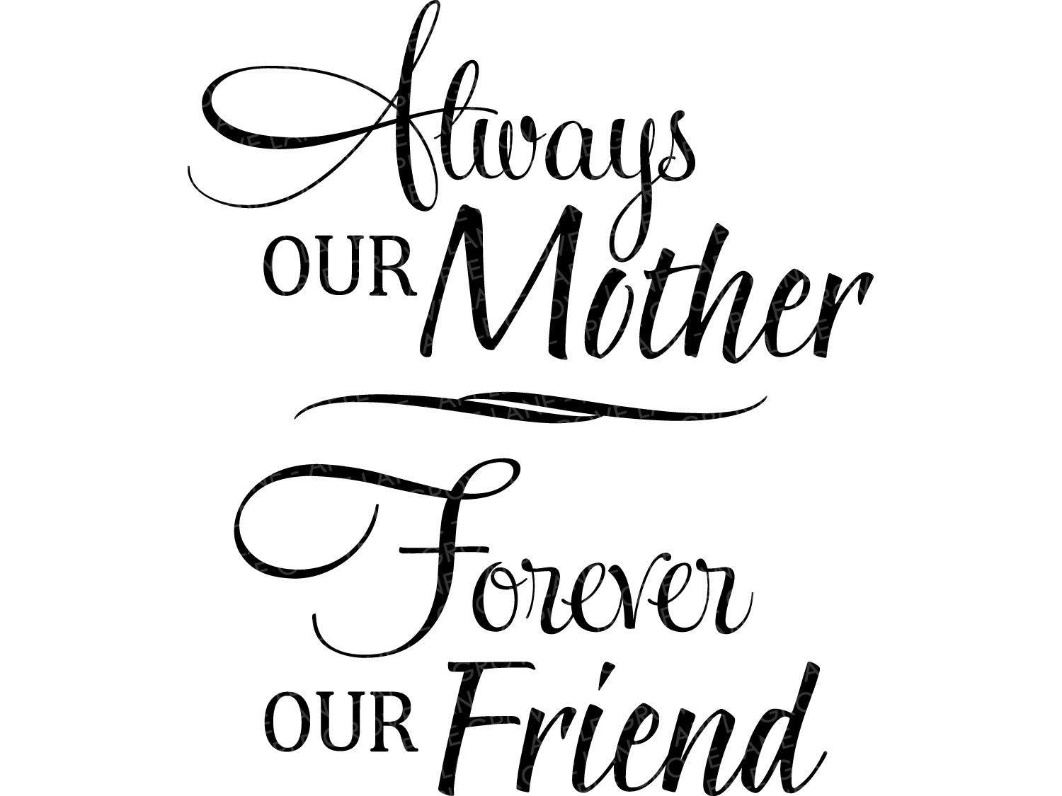 Always Our Mother SVG - Mother Friend Svg - Mothers Day Svg - Mom Svg - Forever my Friend Svg - Gift for Mom Svg - Svg Eps Png Dxf