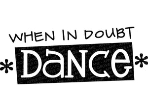 When In Doubt Dance Svg - Dance Svg - Dancer Svg - Dance Mom Svg - Dance Team Svg - Drill Team Svg - Cheer Svg - Svg Eps Dxf Png