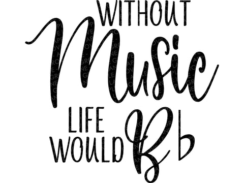 Life Would B flat Svg - Music Svg - Without Music Svg - Music Notes Svg - Music Teacher Svg - Musician Svg - B Flat Svg - Music Printable