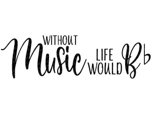 Life Would B flat Svg - Music Svg - Without Music Svg - Music Notes Svg - Music Teacher Svg - Musician Svg - B Flat Svg - Svg Eps Dxf Png