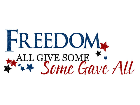 Freedom Svg - Patriotic Svg - Fourth of July Svg - 4th of July Svg - Military Svg - Some Gave All Svg - Svg Eps Dxf Png