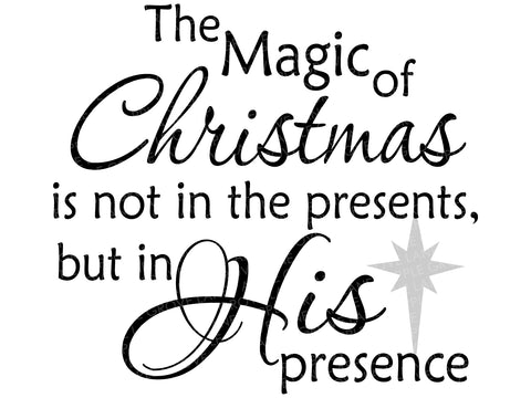 Magic of Christmas Svg - Not in the Presents Svg - Christmas Svg - Holiday Svg - His Presence Svg - Svg Eps Png Dxf
