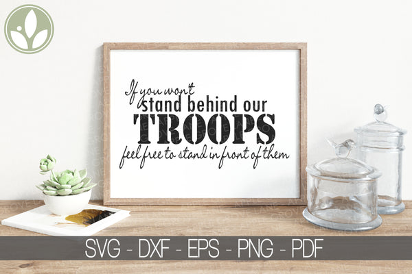 Stand Behind Our Troops SVG - Stand for the Flag SVG - Military Svg - Troops Svg - Patriotic Svg - Support Our Troops - Svg Eps Png Dxf