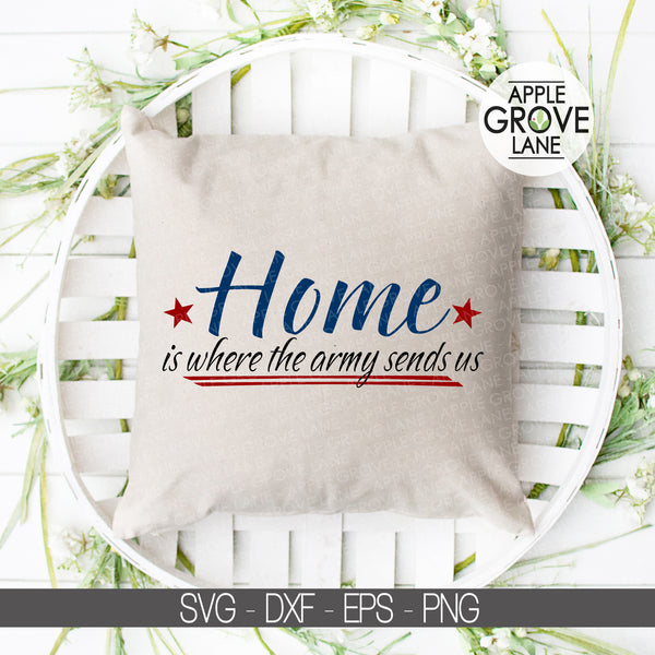 Army Svg, Home Where Army Sends Us, Patriotic Svg, 4th of July Svg, Soldier Svg, Soldier Family Svg, Military Family Svg - Svg Eps Png Dxf