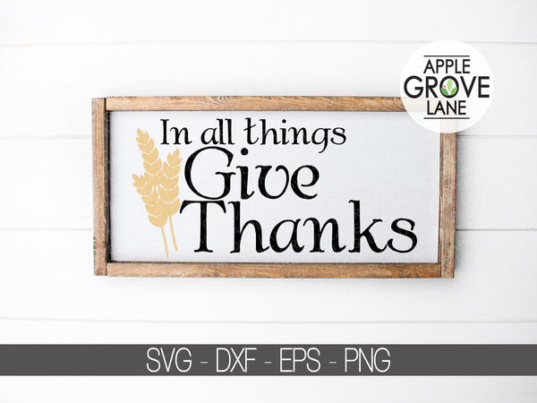Give Thanks Svg - Thanksgiving Svg - In All Things Svg - Autumn Svg - Fall Svg - Wheat Svg - Svg Eps Png Dxf