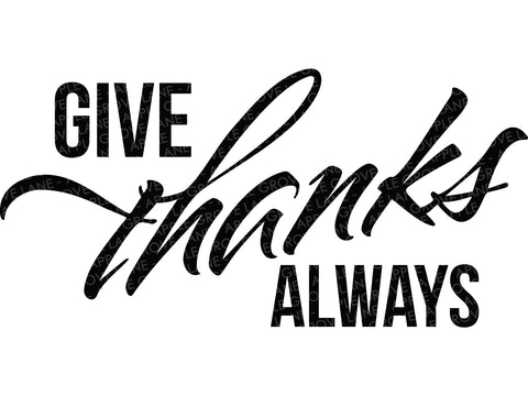 Give Thanks Always Svg - Thanksgiving Svg - Fall Svg - Give Thanks Svg - Autumn Svg - Svg Eps Png Dxf