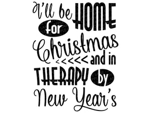 Home for Christmas SVG - Therapy by New Year's Svg - Funny Christmas SVG - I'll be Home Svg - Holiday Svg - Svg Eps Png Dxf