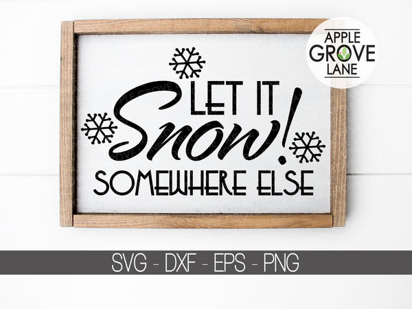 Let it Snow SVG - Christmas Svg - Snowflake SVG - Funny Christmas Svg - Snow Somewhere Else Svg - Snow Clip Art - Svg Eps Png Dxf