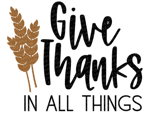 Give Thanks Svg - Fall SVG - Thanksgiving Svg - In All Things Svg - Autumn Svg - Fall Sign Svg - Wheat Svg - Svg Eps Png Dxf