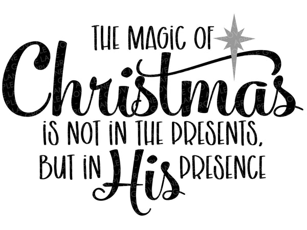 Magic of Christmas Svg - Not in the Presents Svg - Christmas Svg - Nativity Svg - His Presence Svg - Christmas Sign Svg - Svg Eps Png Dxf