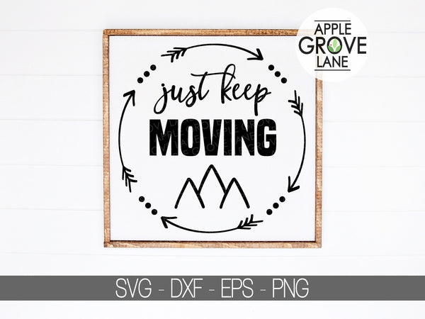 Just Keep Moving Svg - Mountains Svg - Adventure Svg - Tribal Svg - Arrows Svg - Moving Mountains Svg - Fitness Svg - Svg Eps Dxf Png