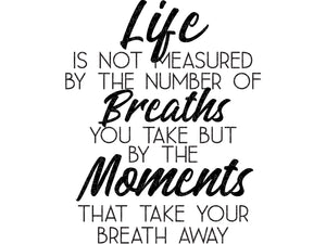 Life is not measured SVG - Breaths you take SVG - Moments Svg - Take Breath Away Svg - Inspirational Svg - Svg Eps Png Dxf