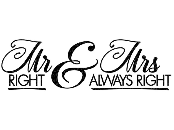 Mr Right Svg - Mrs Always Right Svg - Wedding Svg - Marriage Svg - Right Always Right SVG - Mr Mrs Svg - Svg Eps Png Dxf