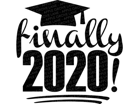 Finally 2020 Svg - Class of 2020 Svg - Graduation Svg - High School Svg - College Svg - Svg Eps Png Dxf