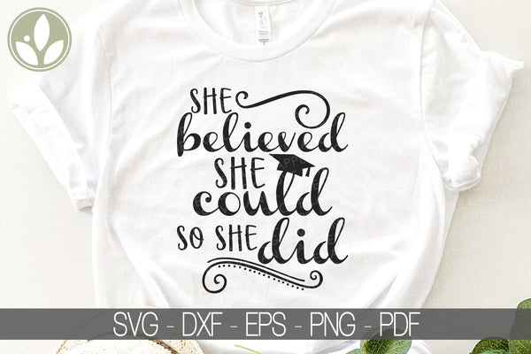 Graduation Svg - She Believed She Could So She Did Svg - She Believed Svg - College Svg - High School Svg - Graduation Shirt Svg Eps Png Dxf