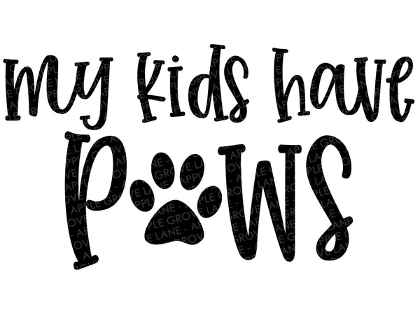 My Kids Have Paws Svg - Kids Have Paws Svg - Paws Svg - Paw Clipart - Fur Baby Svg - Paw Clip Art - Paws Vector - Pets Svg - Svg Eps Dxf Png
