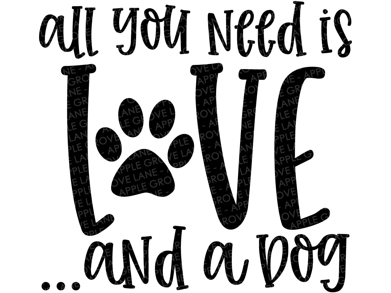All You Need Is Love And A Dog Svg - Dog Svg - Pet Svg - Paw Svg - Dog Paw Svg - Dog Lover Svg - Dog Mom Svg - Svg Eps Dxf Png