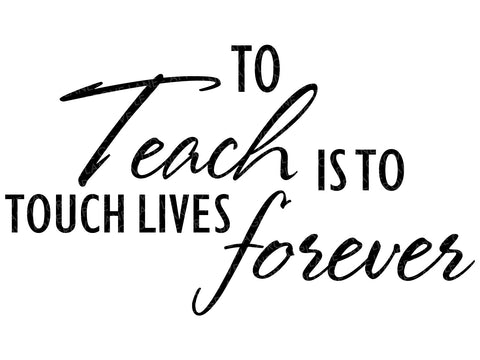 To Teach Is To Touch Lives Forever Svg - Teacher Svg - Teacher Gift Svg - Teacher Appreciation Svg - Classroom Svg - Svg Eps Dxf Png
