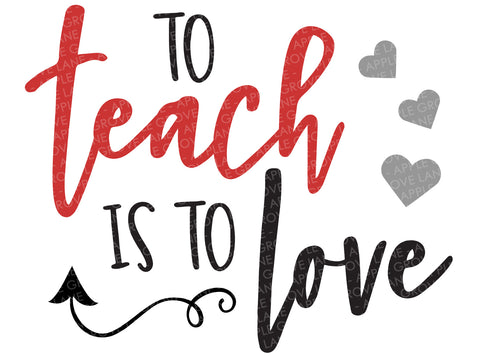 To Teach is to Love SVG - Teacher Svg - Teacher Valentine Svg - Valentine's Day Svg - Teacher Appreciation SVG - Valentine Svg Eps Png Dxf