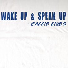 Load image into Gallery viewer, Callie: Wake up Speak Up Signature Cut T-Shirt Lg - callielives