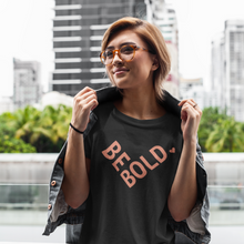 Load image into Gallery viewer, Be Bold T-Shirt