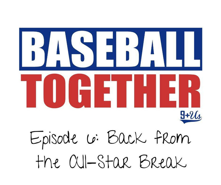 Baseball Together Podcast Episode 6: Back from the All-Star Break
