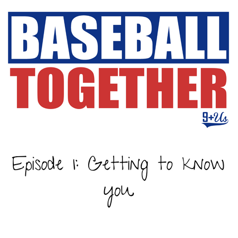 Baseball Together Pod - Ep. 1