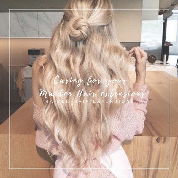 Caring for your Maiden Hair extensions