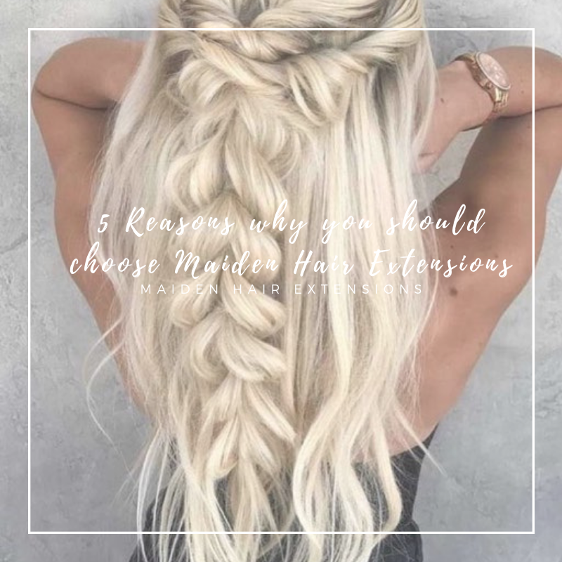 5 Great Reasons Why You Should Choose Maiden Hair Extensions!
