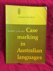 Case marking in Australian languages: Linguistic series no. 23, Barry J. Blake, 1977, Australian Institute of Aboriginal Studies, Canberra.