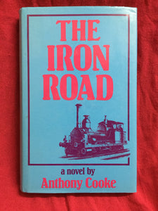 The iron road, Anthony Cook, 1989, The Book Guild, Lewers, Sussex, VG condition book & dust jacket.