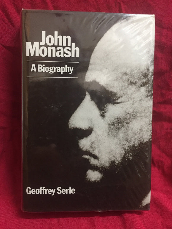 John Monash: A biography, Geoffrey Serle, 1985, Melbourne University Press, Carlton, Vic.