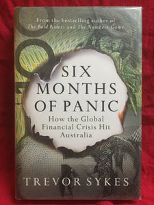 Six months of panic: How the global financial crisis hit Australia, Trevor Sykes, 2010, Allen and Unwin, Crows Nest, NSW. First edition.