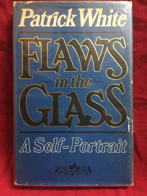 Flaws in the glass,  Patrick White, 1981,  Jonathan Cape, London.