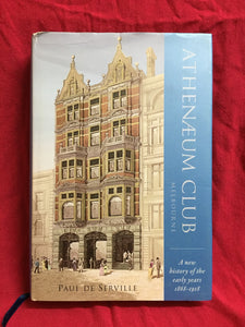 Athenaeum Club, Melbourne: A new history of the early years 1868-1918, de Serville, Paul, 2013, The Athenaeum Club, Melbourne.