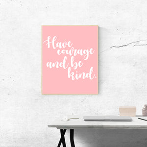 Have Courage and Be Kind Print in Pink
