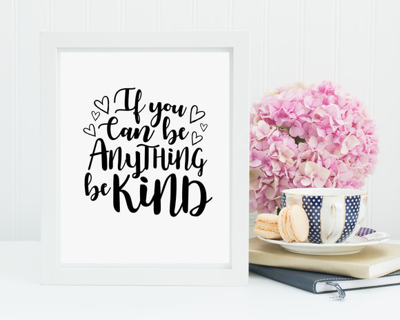 If You Can Be Anything Be Kind Print