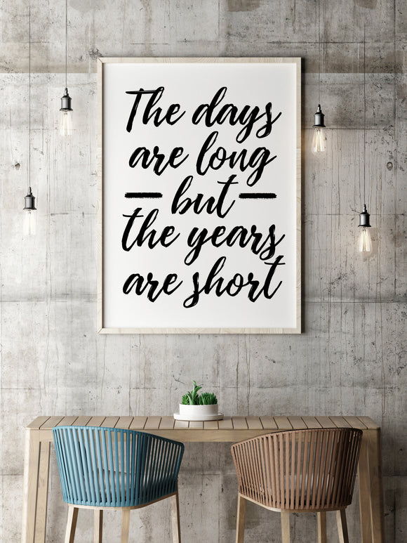 The Days Are Long But The Years Are Short Print