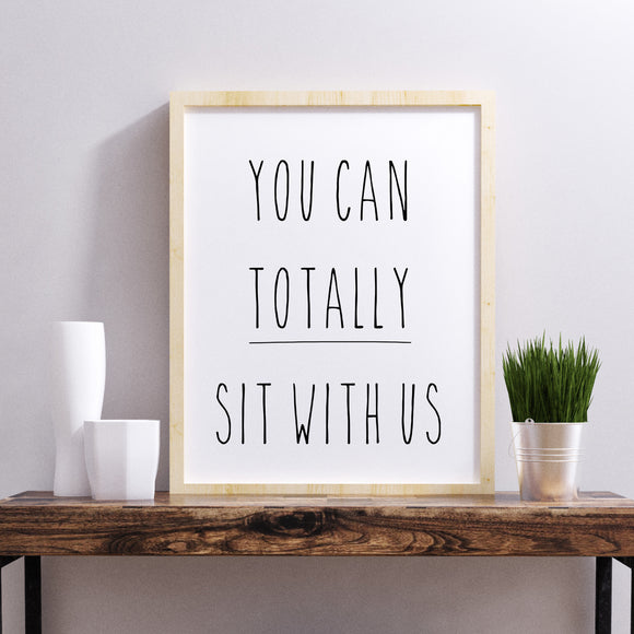 You Can Totally Sit With Us Print