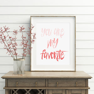 You Are My Favorite Print