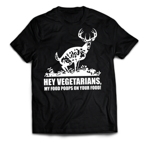 """Hey vegeterians, my food poops on your food"" T-Shirt (Front)"