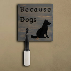 Because Dogs Lint Roller Sign