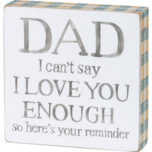 Dad I Can't Say I Love You Enough Block Sign