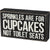 Sprinkles Are For Cupcakes Box Sign