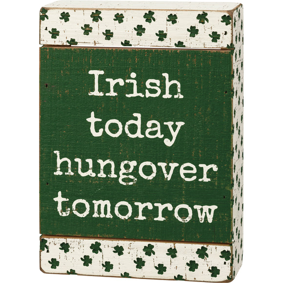 Irish Today Hungover Tomorrow Sign